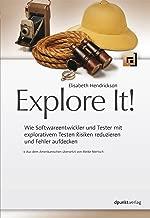 Explore It!: Wie Softwareentwickler und Tester mit explorativem Testen Risiken reduzieren und Fehler aufdecken (German Edition)