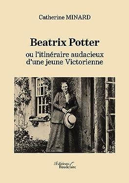 Beatrix Potter ou l'itinéraire audacieux d'une jeune Victorienne (BAU.BAUDELAIRE) (French Edition)