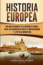 Historia Europea: Una Guía Fascinante de la Historia de Europa, desde los Neandertales hasta el Imperio Romano y el Fin de...