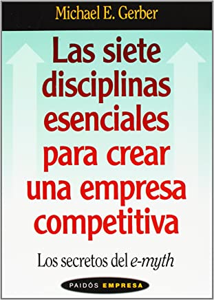 Las Siete Disciplinas Esenciales Para Crear Una Empresa Competitiva/ The Seven Essential Disciplines for Building a World Class Company: Los secretos del E-myth/ E-Myth Mastery