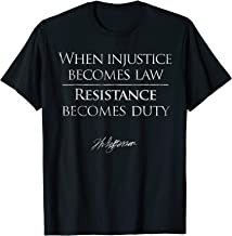 When Injustice Becomes Law Resistance Becomes Duty T-Shirt
