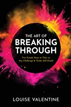 The Art of Breaking Through : Five Simple Steps to Take on Any Challenge & Tackle Self-Doubt PDF