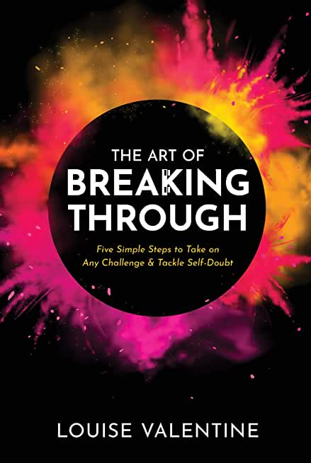 The Art of Breaking Through : Five Simple Steps to Take on Any Challenge & Tackle Self-Doubt (English Edition)