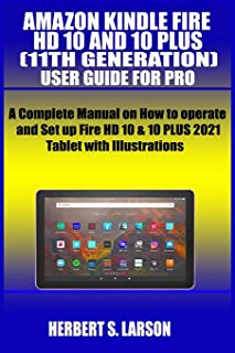 Amazon Kindle Fire HD 10 and 10 Plus (11th Generation) User Guide for Pro: A Complete Manual on How to operate and Set up ...