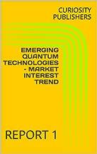 EMERGING QUANTUM TECHNOLOGIES – MARKET INTEREST TREND: REPORT 1 (English Edition)