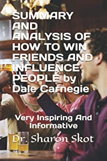 SUMMARY AND ANALYSIS OF HOW TO WIN FRIENDS AND INFLUENCE PEOPLE by Dale Carnegie: Very Inspiring And Informative