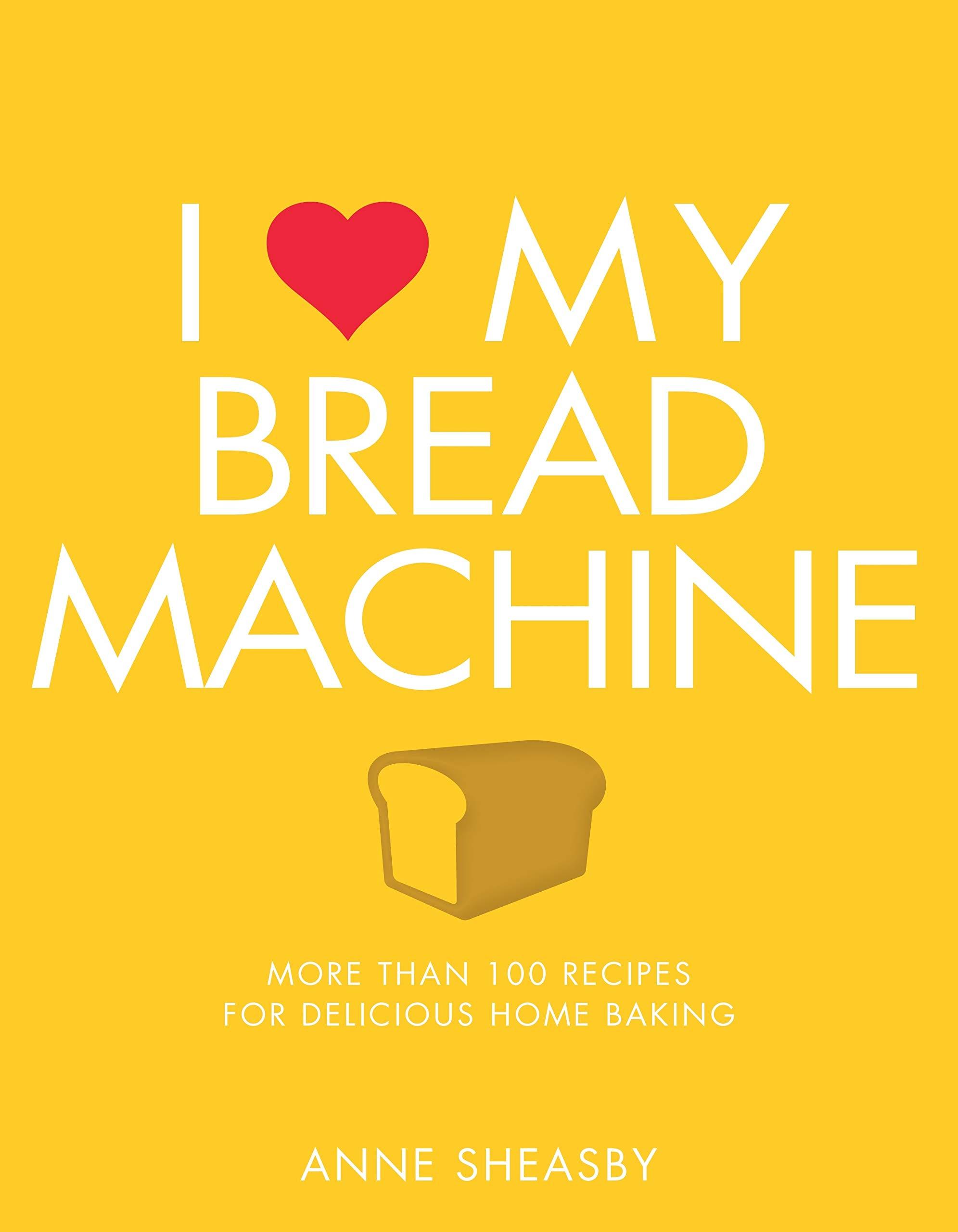 Love My Bread Machine Delicious