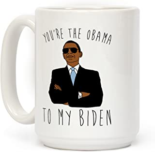 LookHUMAN You're The Obama To My Biden White 15 Ounce Ceramic Coffee Mug