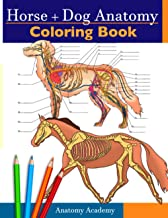 Horse + Dog Anatomy Coloring Book: 2-in-1 Compilation | Incredibly Detailed Self-Test Equine & Canine Anatomy Color workbo...
