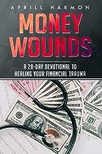 Money Wounds: A 28-Day Devotional to Healing Your Financial Trauma