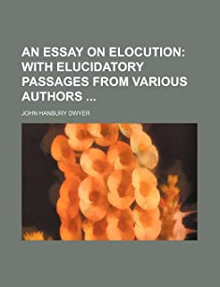 An Essay on Elocution; With Elucidatory Passages from Various Authors