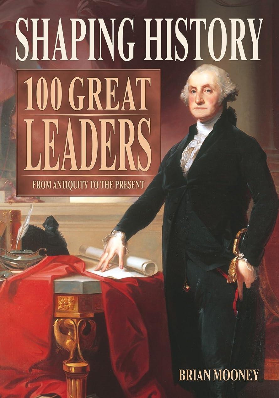 名前を作るクライマックスアナウンサーShaping History: 100 Great Leaders from Antiquity to the Present (English Edition)
