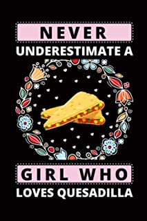 Never Underestimate A girl Who Loves Quesadilla: Quesadilla Blank Lined Notebook, birthday Gift Idea for girls and woman. ...