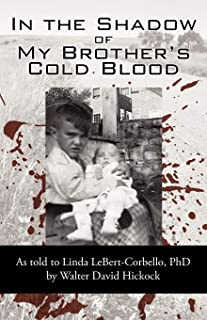 In the Shadow of My Brother's Cold Blood: As Told to Linda Lebert-Corbello, PhD