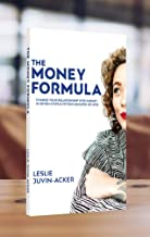 The Money Formula: Change Your Relationship With Money In 7 Steps & 15 Minutes Or Less