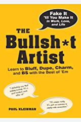 The Bullsh*t Artist: Learn to Bluff, Dupe, Charm, and BS with the Best of 'Em (English Edition) eBook Kindle