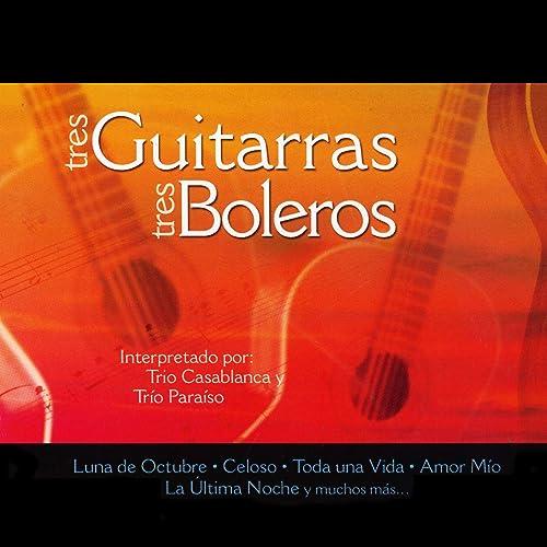 Tres Guitarras Tres Boleros de Trio Casablanca & Trio Paraíso en ...