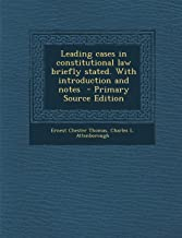 Leading Cases in Constitutional Law Briefly Stated. with Introduction and Notes - Primary Source Edition