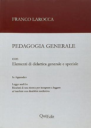 Pedagogia generale. Elementi di didattica generale e speciale