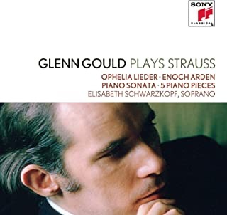 Glenn Gould plays Richard Strauss: Ophelia Lieder op. 67; Enoch Arden op. 38; Piano Sonata op. 5; 5 Piano Pieces op. 3
