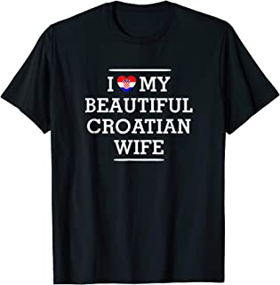 I Love My BEAUTIFUL Croatian WIFE Flag Heart Tee for Husband