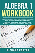 Algebra 1 Workbook: The Self-Teaching Guide and Practice Workbook with Exercises and Related Explained Solution. You Will Get and Improve Your Algebra 1 Skills and Knowledge from A to Z PDF