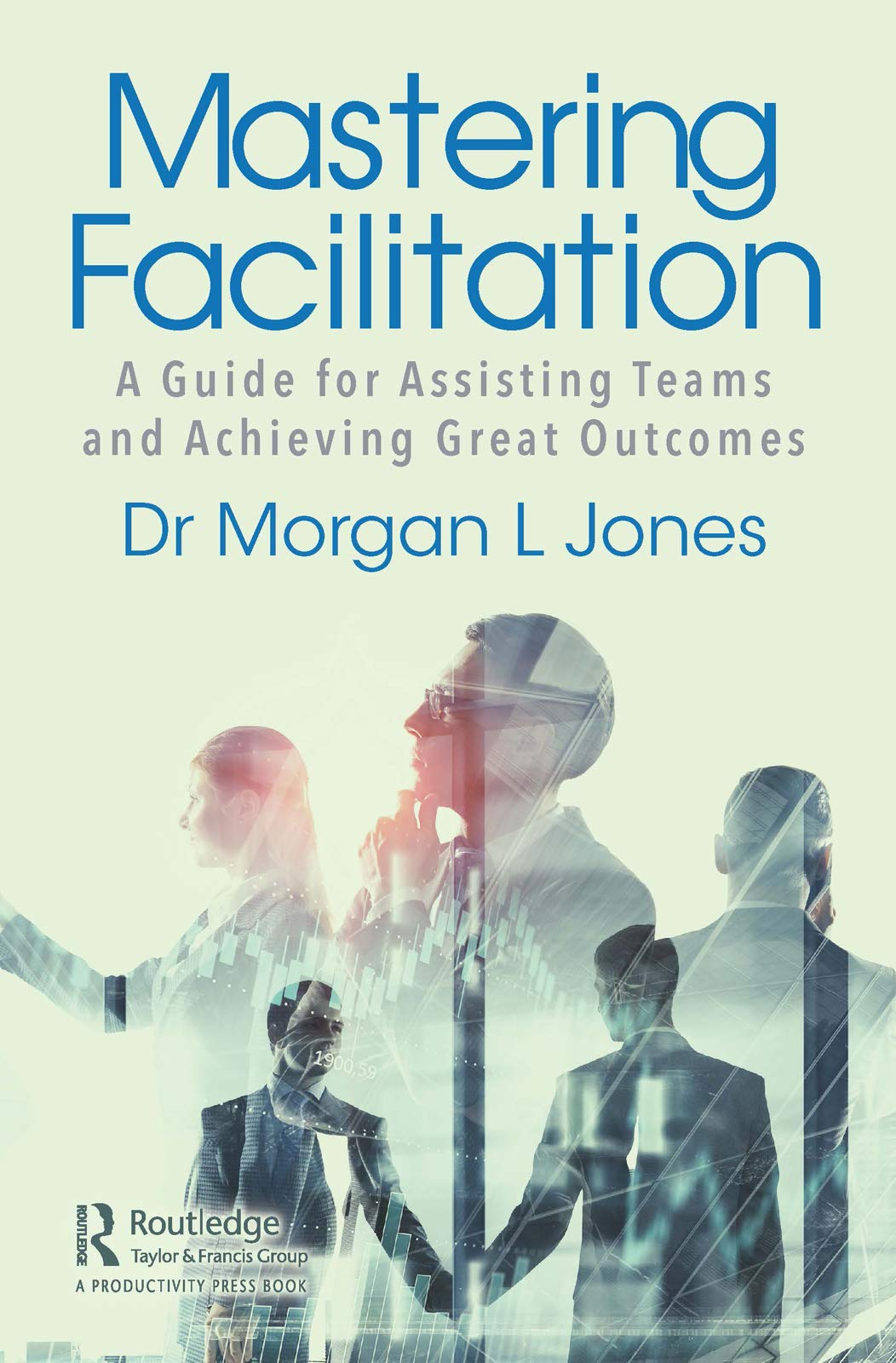 Mastering Facilitation: A Guide for Assisting Teams and Achieving Great Outcomes