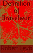 Definition of Braveheart (pt1)