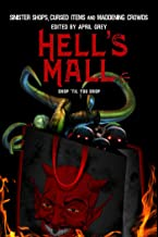Hell's Mall: Sinister Shops, Cursed Objects and Maddening Crowds (Hell's Series)