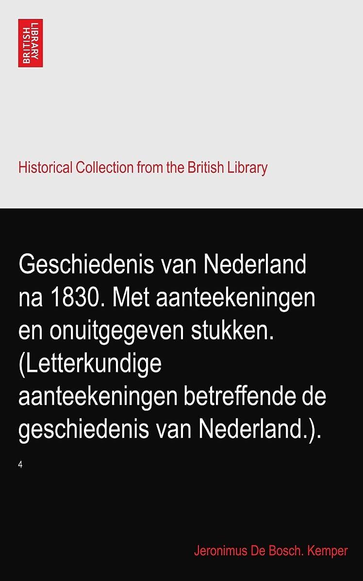 蓮印をつける立派なGeschiedenis van Nederland na 1830. Met aanteekeningen en onuitgegeven stukken. (Letterkundige aanteekeningen betreffende de geschiedenis van Nederland.).: 4