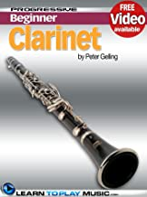 Clarinet Lessons for Beginners: Teach Yourself How to Play Clarinet (Free Video Available) (Progressive Beginner)