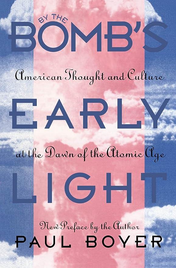 枯れる不均一についてBy the Bomb's Early Light: American Thought and Culture at the Dawn of the Atomic Age