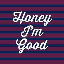 Best honey i m good song Reviews