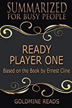 Ready Player One Summary: Based on the Book by Ernest Cline. Summarized for Busy People