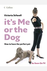 It's Me or the Dog: How to have the Perfect Pet Kindle Edition