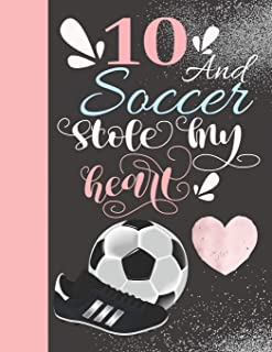 10 And Soccer Stole My Heart: Sketchbook For Athletic Girls - 10 Years Old Gift For A Soccer Player - Sketchpad To Draw And Sketch In