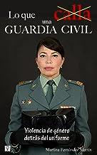LO QUE CALLA UNA GUARDIA CIVIL: VIOLENCIA DE GÉNERO DETRÁS DEL UNIFORME (Spanish Edition)