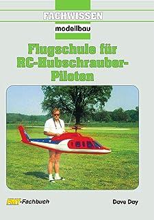 Flugschule für RC-Hubschrauber-Piloten (German Edition)