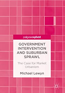 Government Intervention and Suburban Sprawl: The Case for Market Urbanism