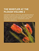 The Whistler at the Plough Volume 2; Containing Travels, Statistics, and Descriptions of Scenery & Agricultural Customs in Most Parts of England, with