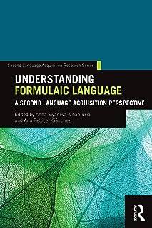 Understanding Formulaic Language: A Second Language Acquisition Perspective
