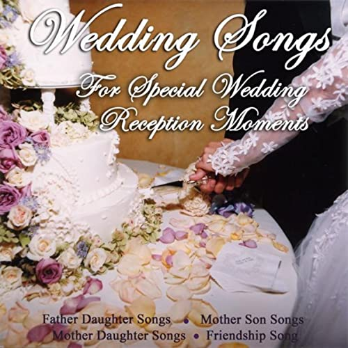 Wedding Songs For Special Wedding Reception Moments Mother