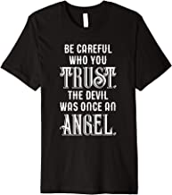 Be Careful Who You Trust The Devil Was Once an Angel Premium T-Shirt
