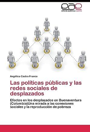 Las políticas públicas y las redes sociales de desplazados: Efectos en los desplazados en Buenaventura (Colombia)Una mirada a las conexiones sociales y la reproducción de pobreza