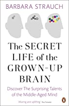 Secret Life of the Grown-Up Brain: The Surprising Talents of the Middle-Aged Mind