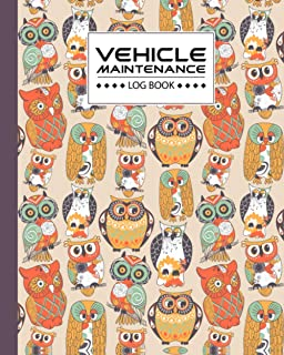 Vehicle Maintenance Log Book: Owl Vehicle Maintenance Log Book, Car Repair Journal / Automotive Service Record Book / Oil ...