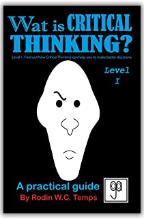 Wat is Critical Thinking? Level I: Find out how Critical Thinking can help you to make better decisions