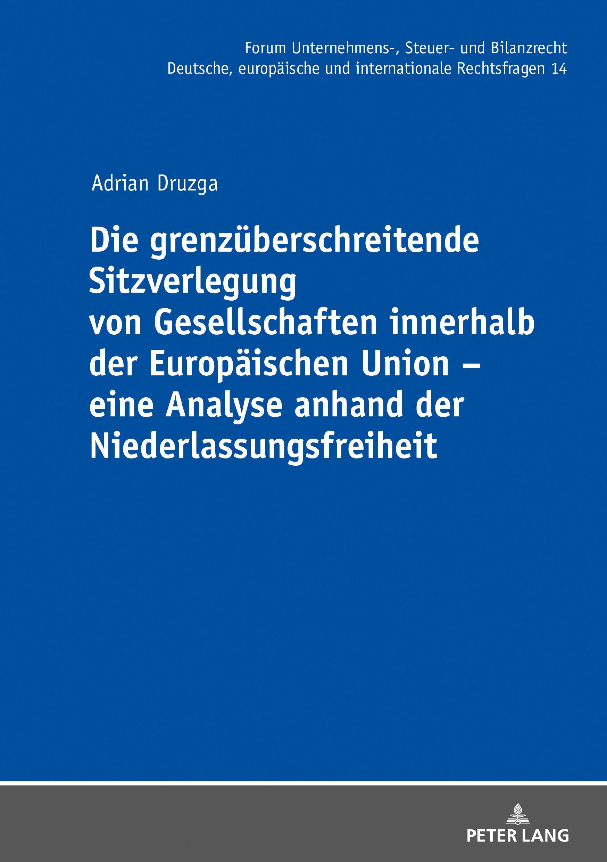 Die grenzüberschreitende Sitzverlegung von Gesellschaften innerhalb der Europäischen Union eine Analyse anhand der Niederlassungsfreiheit (Forum Unternehmens-, ... Steuer- und Bilanzrecht 14) (German Edition)