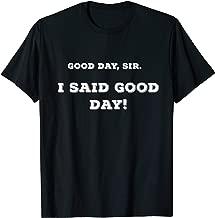 I Said GOOD Day Sir! T Shirt