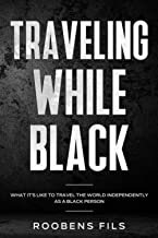 Traveling While Black: What it's like to travel the world independently as a black person